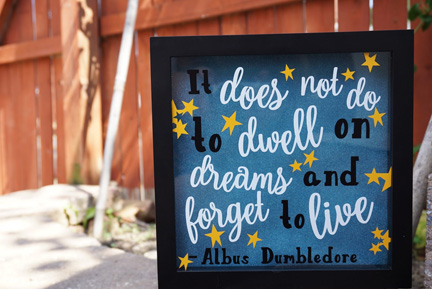 "Dumbledore quote: (don't) ""dwell on dreams & forget to live"""